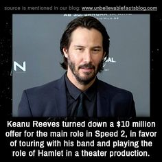 Keanu Reeves turned down a $10 million offer for the main role in Speed 2, in favor of touring with his band and playing the role of Hamlet in a theater production.
