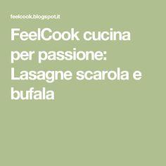 FeelCook cucina per passione: Lasagne scarola e bufala