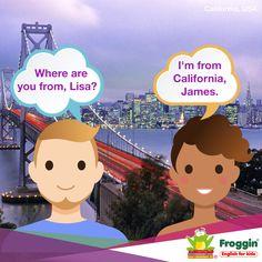 Conversaciones comunes en inglés. Ejemplo: -¿De dónde eres, Lisa? -Soy de California, James.   www.froggin.com.mx