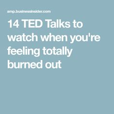 14 TED Talks to watch when you're feeling totally burned out