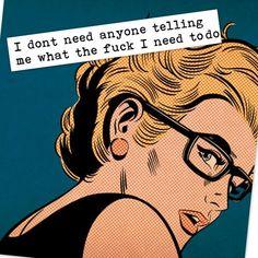I don't need anyone telling me...
