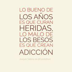 """""""Lo bueno de los años es que curan heridas, lo malo de los Besos es que crean adiccion"""". #JoaquinSabina"""