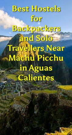 Best Hostels for Backpackers and Solo Travellers Near Machu Picchu in Aguas Calientes: Machu Picchu is probably the most famous and visited…