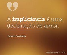A implicância é uma declaração de amor.