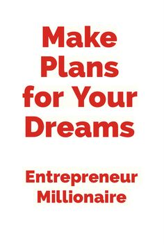 Make your dreams come true by writing down and following a specific plan. #entrepreneur