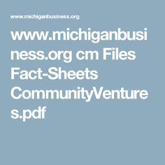 www.michiganbusiness.org cm Files Fact-Sheets CommunityVentures.pdf