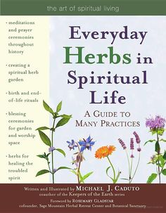 Everyday Herbs in Spiritual Life: A Guide to Many Practices - Michael J. Caduto, Rosemary Gladstar - Google Books