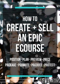 How to create a course from scratch. How to plan, price, produce, promote, and protect your course. http://byregina.com/create-an-online-course/