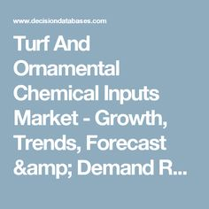 Turf And Ornamental Chemical Inputs Market - Growth, Trends, Forecast & Demand Research Report Till 2022