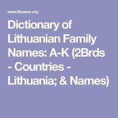 Dictionary of Lithuanian Family Names: A-K (2Brds - Countries - Lithuania; & Names)