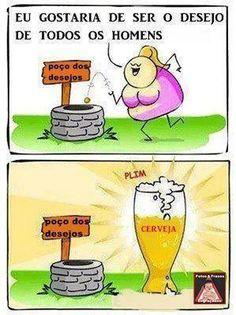 Eu gostaria de ser o desejo de todos os homens... CERVEJA!! Esse e outros 20 memes de cerveja só no Brejas.