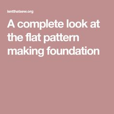 A complete look at the flat pattern making foundation