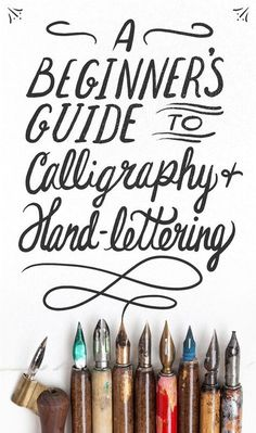 A Beginner's Guide to Calligraphy and Hand-Lettering: a brief overview of the best resources for newbies.
