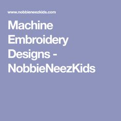 Machine Embroidery Designs - NobbieNeezKids