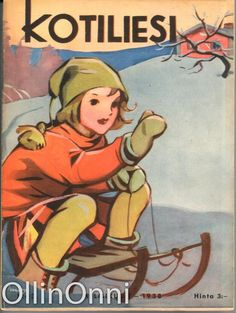 Kotiliesi 3/1938  Kansi Martta Wendelin. Vintage Winter, Vintage Travel Posters, Printed Materials, Children's Books, Vintage Images, Martini, Nostalgia, Illustration Art, Scrap