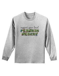 TooLoud Support Your Local Farmers Market - Color Adult Long Sleeve Shirt