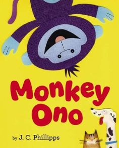 New Picture Book!   Monkey Ono by J.C. Phillipps   Signed Copy Giveaway contest on Wild Rumpus blog