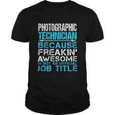 PHOTOGRAPHIC TECHNICIAN T-Shirts, Hoodies. SHOPPING NOW ==► https://www.sunfrog.com/LifeStyle/PHOTOGRAPHIC-TECHNICIAN-109754448-Black-Guys.html?id=41382