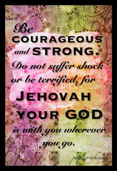 Joshua 1:9 goes along with today's watchtower.
