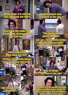 The one where the office tries to get Phyllis to say all of her cliché rainy-day quotes by noon so Jim will buy them all hot chocolate. Office Memes, Office Quotes, Rainy Day Quotes, Mighty Med, Cold Open, Office Birthday, Happy Stories, Paper People, Dunder Mifflin