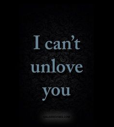 I can't unloved you Sad Quotes, Quotes To Live By, Inspirational Quotes, I Cant Unlove You, Why Cant You Love Me, Do You Miss Me, I Still Love You, Beau Message, My Sun And Stars