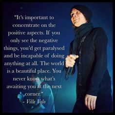 Very true wise words from a gentle melancholy yet honest and beautiful man ~ ville valo of HIM