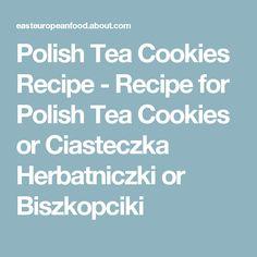 Polish Tea Cookies Recipe - Recipe for Polish Tea Cookies or Ciasteczka Herbatniczki or Biszkopciki