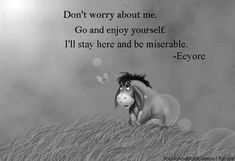 Solitude can be hard. # short Quotes 17 Seriously Sad Quotes From Disney Movies (*Sniffle*) Eeyore Quotes, Winnie The Pooh Quotes, Winnie The Pooh Friends, Bambi Quotes, Life Quotes Love, Cute Quotes, Sad Quotes, Quotes From Movies, Miserable Quotes