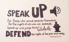 Proverbs 31:8-9 #SpeakUp Defend the rights of the poor