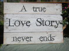 "handmade wooden pallet sign ""A True love story never ends"""