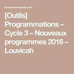 [Outils] Programmations – Cycle 3 – Nouveaux programmes 2016 – Louvicah
