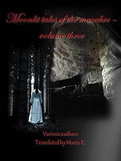 7 Moonlit Tales of the Macabre: Volume three (English Edition) eBook: Various authors, Virginia Woods Roberts, Maria K.: Amazon.de: Kindle-Shop