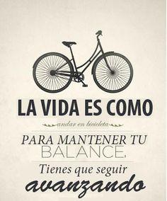 La vida es como montar en bicicleta, hay que seguir adelante. #optimismo #frases