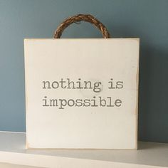 nothing is impossible wood sign. teacher gift idea, teacher appreciation ideas