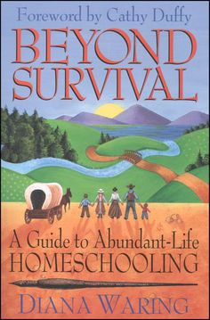 Love this book  Beyond Survival: A Guide to Abundant-Life Homeschooling