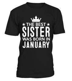 Best sister was born in january  #gift #idea #shirt #image #brother #love #family #funny #brithday #kinh #daughter