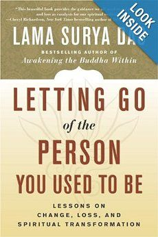 Letting Go of the Person You Used to Be: Lessons on Change, Loss, and Spiritual Transformation by Lama Surya Das