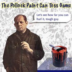 The Jackson Pollock Paint Can Toss Game: http://www.artsology.com/pollock-paint-can-game.php