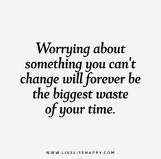 Worrying-about-something-you-cant-change-will-forever-be-the-biggest-waste-of-your-time