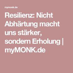 Resilienz: Nicht Abhärtung macht uns stärker, sondern Erholung | myMONK.de