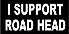 WHITE Vinyl Decal - I support road head fun sticker truck drive Kinky Quotes, Sex Quotes, Humor Quotes, Cigar Quotes, Qoutes, Life Quotes, Freaky Quotes, Badass Quotes, Couple Quotes