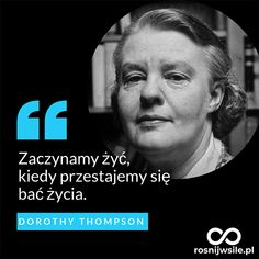 """""""Zaczynamy żyć, kiedy przestajemy się bać życia"""". - Dorothy Thompson  #rosnijwsile #rozwój #motywacja #sukces #pieniądze #biznes #inspiracja #sentencje #myśli #marzenia #szczęście #życie #pasja #aforyzmy #quotes #cytaty Motto, Good Sentences, Semicolon, My Dream Came True, Great Life, Life Is Strange, Happy Women, New Things To Learn, Picture Quotes"""