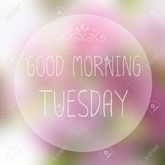 27246664-Good-Morning-Tuesday-on-blur-background-Stock-Photo.jpg (1300×1300)