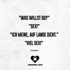 """"""" """"Have a lot of sex!"""" - """"Was willst du?"""" Long and thick view Work Colleague, Sweet Messages, Visual Statements, True Words, Just Kidding, Motivation Inspiration, Flirting, Funny Jokes, Quotations"""