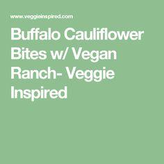 Buffalo Cauliflower Bites w/ Vegan Ranch- Veggie Inspired