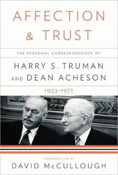 """""""Affection & Trust: The Personal Correspondence of Harry S Truman and Dean Acheson, 1953–1971"""". Published by Knopf, 2010."""