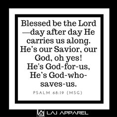 Blessed be the Lord — day after day he carries us along. He's our Savior, our God, oh yes! He's God-for-us, he's God-who-saves-us.