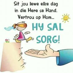 Die Here sal sorg I Love You God, God Is Good, Blessed Week, Afrikaans Quotes, Inspirational Qoutes, Morning Greetings Quotes, Bible Quotes, Best Quotes, Things To Think About