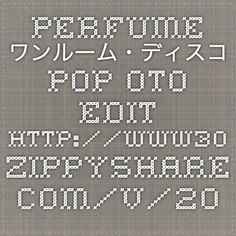 Perfume-ワンルーム・ディスコ Pop oto Edit  http://www30.zippyshare.com/v/2O2oRdL9/file.html