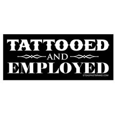 Tattooed and Employed Vinyl Sticker. Even better: tattooed and almost a professor!